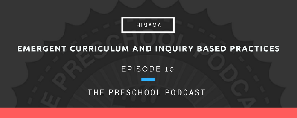 episode 10 Emergent curriculum and inquiry based practices