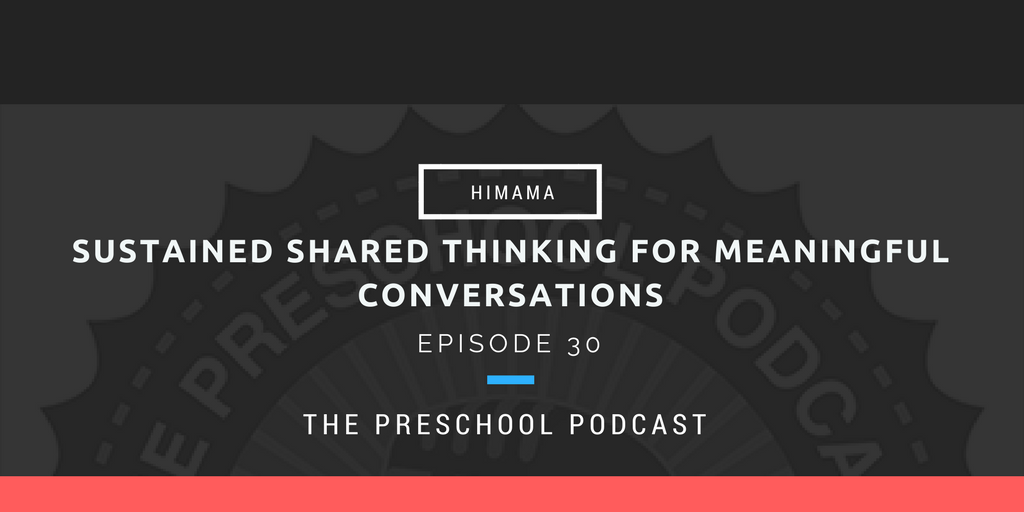 episode 30 - Sustained shared thinking for more meaningful conversations with children
