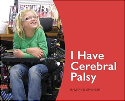 I Have Cerebral Palsy By: Mary B Springer