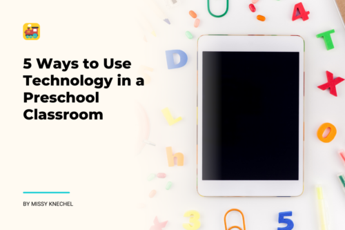 5 Ways to Use Technology in a Preschool Classroom
