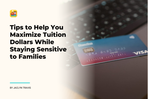 Tips to Help You Maximize Tuition Dollars While Staying Sensitive to Families
